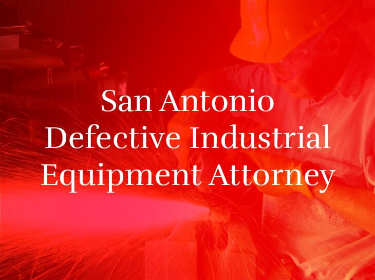 san antonio defective industrial equipment attorney